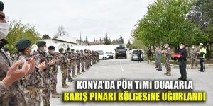 Konya'da PÖH Timi dualarla Barış Pınarı bölgesine uğurlandı
