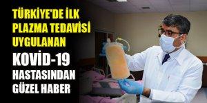 Türkiye'de ilk plazma tedavisi uygulanan Kovid-19 hastasından güzel haber