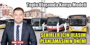 Toplu ulaşımda Konya modeli, şehirler için ulaşım planlamasının önemi