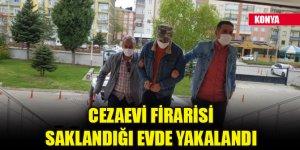 Konya'da cezaevi firarisi, saklandığı evde yakalandı