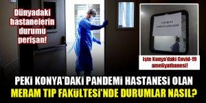 Konya'da koronavirüs hastalarının gittiği pandemi hastanesi olan Meram Tıp Fakültesi'nden görüntüler!