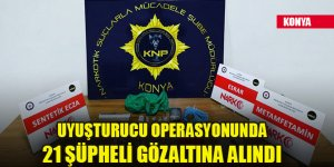 Konya'da uyuşturucu operasyonunda 21 şüpheli gözaltına alındı