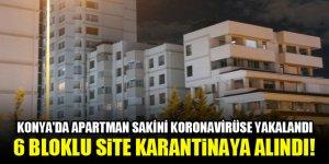Konya'da apartman sakini koronavirüse yakalandı, 6 bloklu site gece karantinaya alındı!