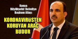 Konya Büyükşehir Belediye Başkanı Uğur İbrahim Altay: Koronavirüsten korunmak için en ideal araç budur