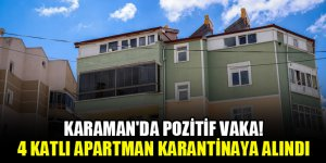 Karaman'da pozitif vaka! 4 katlı apartman karantinaya alındı