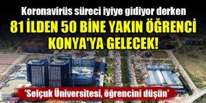 81 ilden 50 bine yakın öğrenci Konya'ya gelecek! 'Selçuk Üniversitesi, öğrencini düşün'