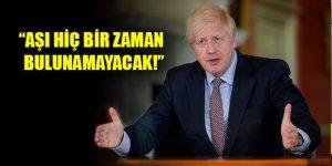 Boris Johnson: Koronavirüs aşısı hiç bir zaman bulunamayacak!