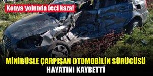 Konya yolunda feci kaza! Minibüsle çarpışan otomobilin sürücüsü hayatını kaybetti