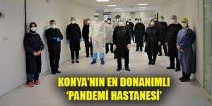 İşte Konya'nın en donanımlı 'Pandemi Hastanesi'