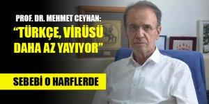Prof. Dr. Mehmet Ceyhan: Türkçe virüsü daha az yayıyor