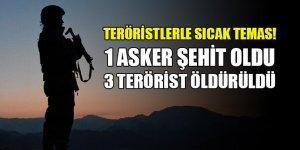 Teröristlerle sıcak temas! 1 asker şehit oldu, 3 terörist öldürüldü