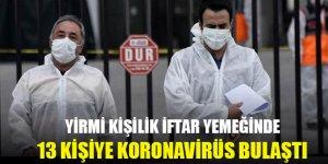 Yirmi kişilik iftar yemeğinde 13 kişiye koronavirüs bulaştı