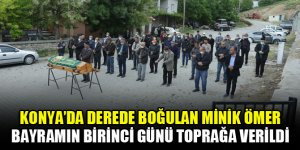 Konya'da derede boğulan minik Ömer bayramın birinci günü toprağa verildi