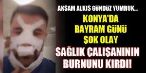 Konya'da bayram günü şok olay! Sağlık çalışanının burnunu kırdı