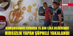 Komşusunun evinden 15 bin lira değerinde ziynet eşyası ve para çalan şüpheli yakalandı