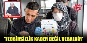 Prof. Dr. Muhiddin Okumuşlar: Tedbirsizlik kader değil vebaldir