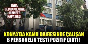 Konya'da kamu dairesinde çalışan 8 personelin testi pozitif çıktı! Bina geçici olarak hizmete kapatıldı