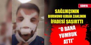 Konya'da sağlıkçının burnunu kıran zanlıdan şaşkına çeviren ifade: O bana yumruk attı