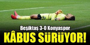 Kâbus sürüyor! Beşiktaş 3-0 Konyaspor