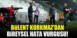 Konyaspor Teknik Direktörü Bülent Korkmaz'dan bireysel hata vurgusu!