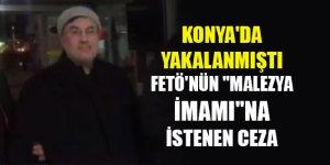 """Konya'da yakalanan FETÖ'nün """"Malezya imamı""""na 22,5 yıla kadar hapis istemi"""