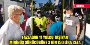 Konya'da fazladan 11 yolcu taşıyan minibüs sürücüsüne 3 bin 150 lira ceza