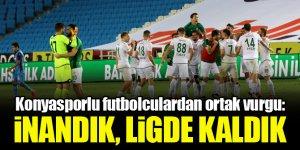 Konyasporlu futbolculardan ortak vurgu: inandık, ligde kaldık