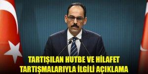 Cumhurbaşkanlığı Sözcüsü Kalın'dan tartışılan hutbe ve hilafet tartışmalarıyla ilgili açıklama