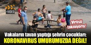 Vakaların tavan yaptığı şehrin çocukları: Koronavirüs umurumuzda değil!
