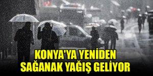 Konya'ya yeniden sağanak yağış geliyor