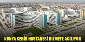 Konya Şehir Hastanesi hizmete açılıyor