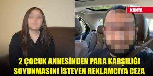 Konya'da 2 çocuk annesinden para karşılığı soyunmasını isteyen reklamcıya 1 yıl 8 ay hapis
