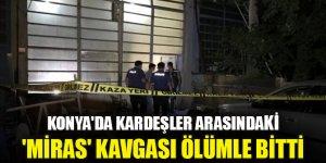Konya'da kardeşler arasında 'miras' kavgası! Ağabeyini tüfekle öldürdü