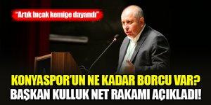 Konyaspor'un ne kadar borcu var? Başkan Kulluk net rakamı açıkladı!