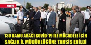 Konya'da 130 kamu aracı Kovid-19 ile mücadele için Sağlık İl Müdürlüğüne tahsis edildi