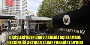 Dışişleri Bakanlığı: Akdeniz'de gerginliği artıran taraf Türkiye değil, Yunanistandır