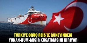 Türkiye Oruç Reis'le güneyindeki Yunan-Rum-Mısır kuşatmasını kırıyor