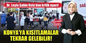 Dr. Leyla Şahin Usta'dan kritik uyarı! 'Konya'ya kısıtlamalar tekrar gelebilir