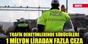 Konya'da trafik denetimlerinde sürücülere 1 milyon liradan fazla ceza