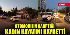 Konya'da otomobilin çarptığı kadın hayatını kaybetti