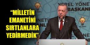 Erdoğan: Milletin emanetini sırtlanlara yedirmedik