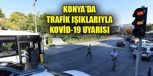 Konya'da trafik ışıklarıyla Kovid-19 uyarısı