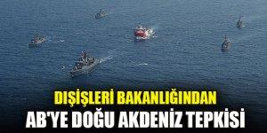 Dışişleri Bakanlığından AB'ye Doğu Akdeniz tepkisi