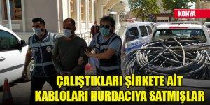 Konya'da taşeron işçiler çalıştıkları şirkete ait kabloları hurdacıya satmışlar