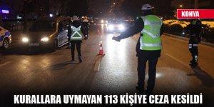 Kurallara uymayan 113 kişiye ceza kesildi