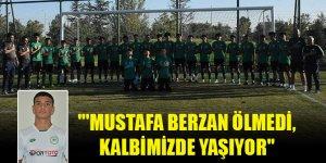"""""""Mustafa Berzan ölmedi, kalbimizde yaşıyor"""""""