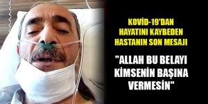 """Kovid-19'dan hayatını kaybeden hastanın son mesajı: """"Allah bu belayı kimsenin başına vermesin"""""""