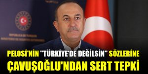 """Pelosi'nin """"Türkiye'de değilsin"""" sözlerine Çavuşoğlu'ndan sert tepki"""