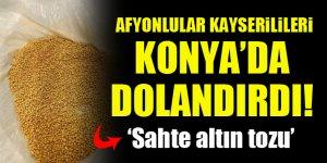 Afyonlular Kayserilileri Konya'da sahte altın tozuyla dolandırdı!