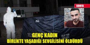 Konya'da genç kadın birlikte yaşadığı sevgilisini öldürdü